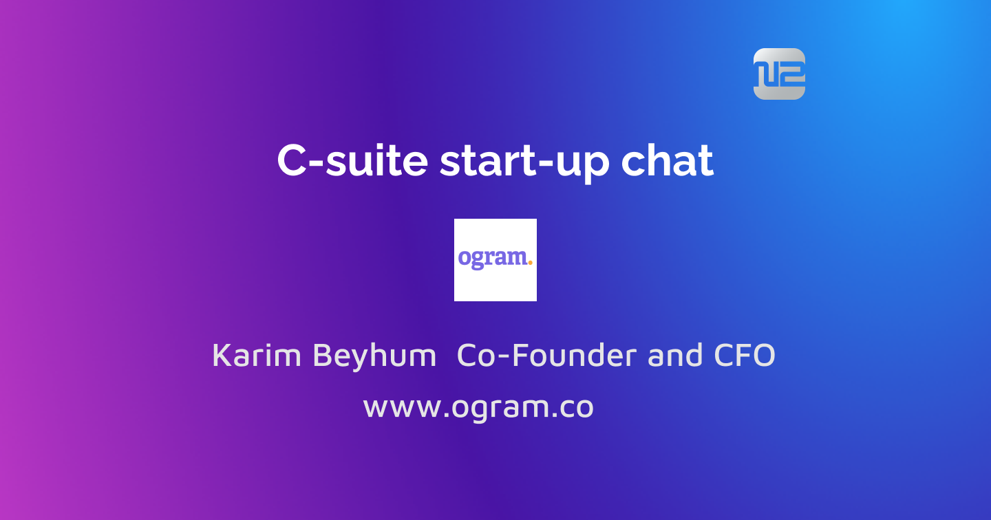 C-suite start-up chat with Karim Beyhum  Co-Founder and CFO of Ogram
